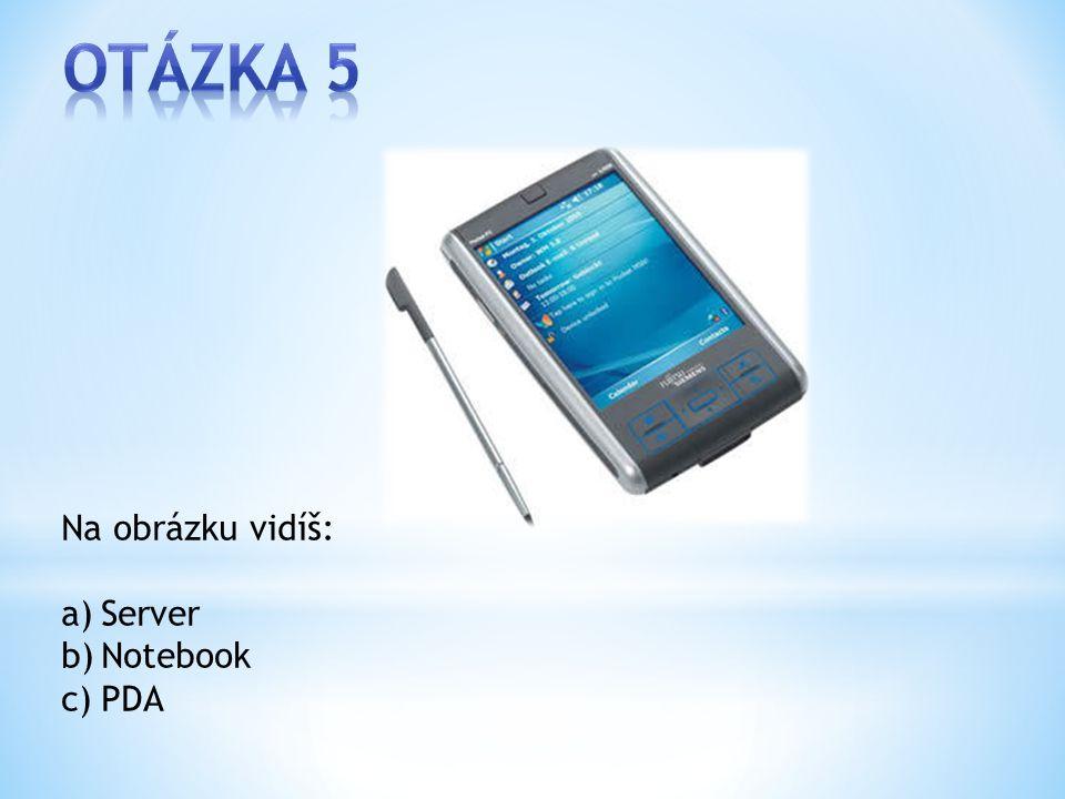 Na obrázku vidíš: a)Server b)Notebook c)PDA