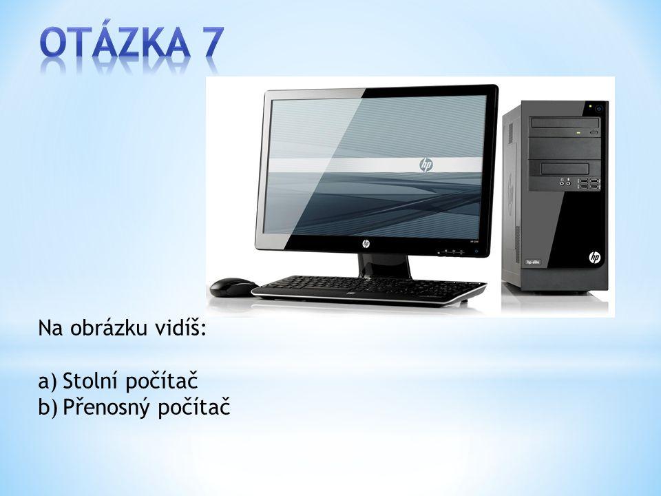 Na obrázku vidíš: a)Stolní počítač b)Přenosný počítač