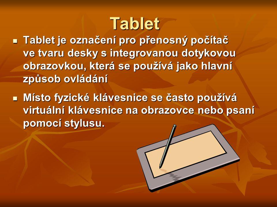 Tablet Tablet je označení pro přenosný počítač ve tvaru desky s integrovanou dotykovou obrazovkou, která se používá jako hlavní způsob ovládání Tablet je označení pro přenosný počítač ve tvaru desky s integrovanou dotykovou obrazovkou, která se používá jako hlavní způsob ovládání Místo fyzické klávesnice se často používá virtuální klávesnice na obrazovce nebo psaní pomocí stylusu.