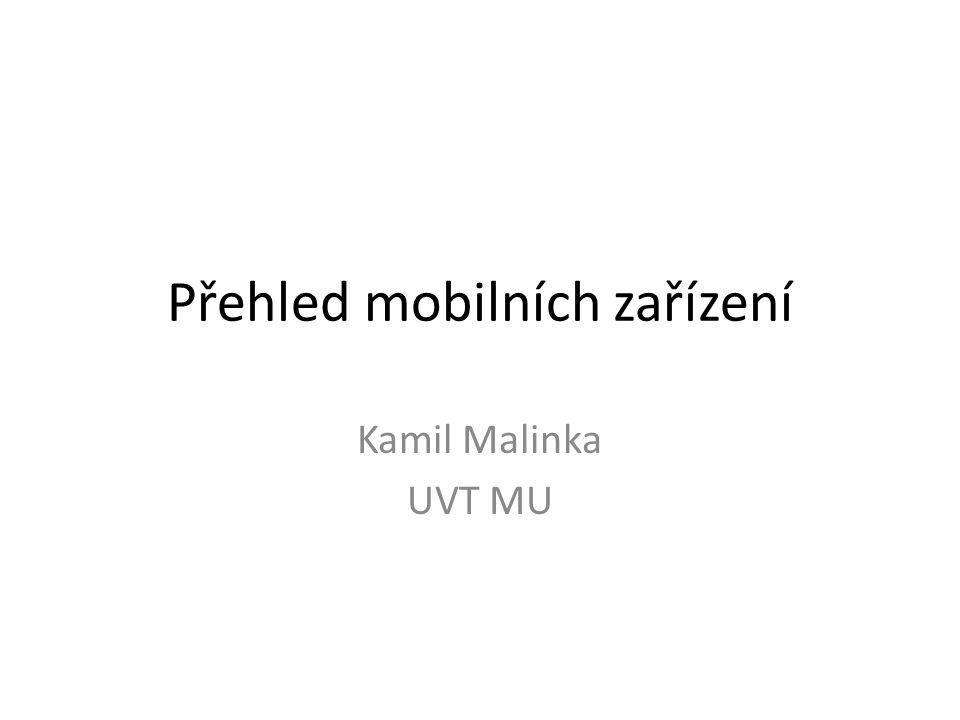 Přehled mobilních zařízení Kamil Malinka UVT MU