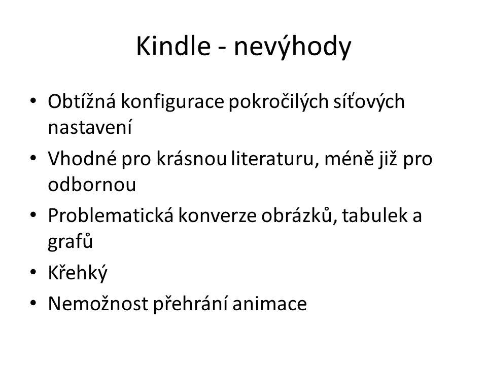Kindle - nevýhody Obtížná konfigurace pokročilých síťových nastavení Vhodné pro krásnou literaturu, méně již pro odbornou Problematická konverze obráz