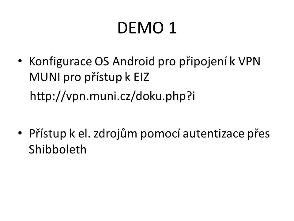 DEMO 1 Konfigurace OS Android pro připojení k VPN MUNI pro přístup k EIZ http://vpn.muni.cz/doku.php?i Přístup k el. zdrojům pomocí autentizace přes S