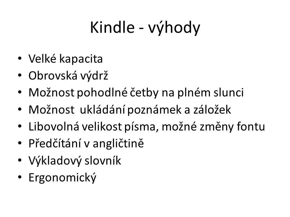 Kindle - výhody Velké kapacita Obrovská výdrž Možnost pohodlné četby na plném slunci Možnost ukládání poznámek a záložek Libovolná velikost písma, mož