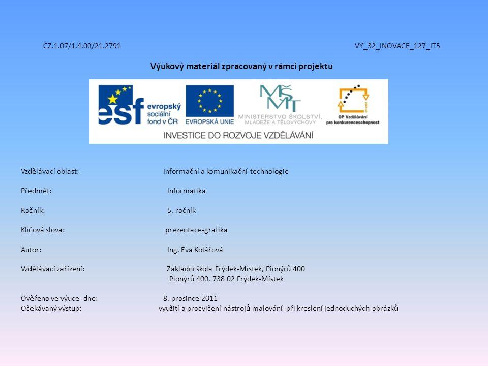 CZ.1.07/1.4.00/21.2791 VY_32_INOVACE_127_IT5 Výukový materiál zpracovaný v rámci projektu Vzdělávací oblast: Informační a komunikační technologie Předmět:Informatika Ročník:5.