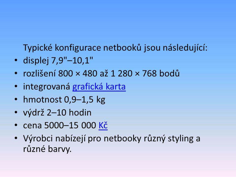 Typické konfigurace netbooků jsou následující: displej 7,9 –10,1 rozlišení 800 × 480 až 1 280 × 768 bodů integrovaná grafická kartagrafická karta hmotnost 0,9–1,5 kg výdrž 2–10 hodin cena 5000–15 000 KčKč Výrobci nabízejí pro netbooky různý styling a různé barvy.