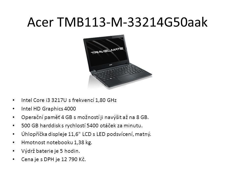 Acer TMB113-M-33214G50aak Intel Core i3 3217U s frekvencí 1,80 GHz Intel HD Graphics 4000 Operační paměť 4 GB s možností ji navýšit až na 8 GB. 500 GB