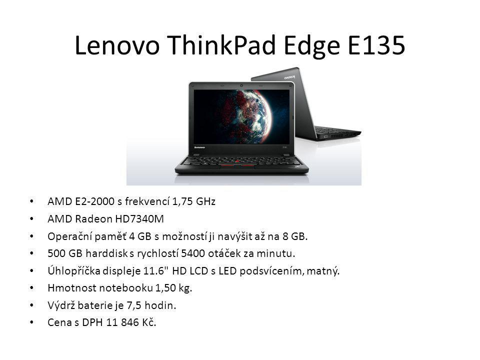 Lenovo ThinkPad Edge E135 AMD E2-2000 s frekvencí 1,75 GHz AMD Radeon HD7340M Operační paměť 4 GB s možností ji navýšit až na 8 GB. 500 GB harddisk s