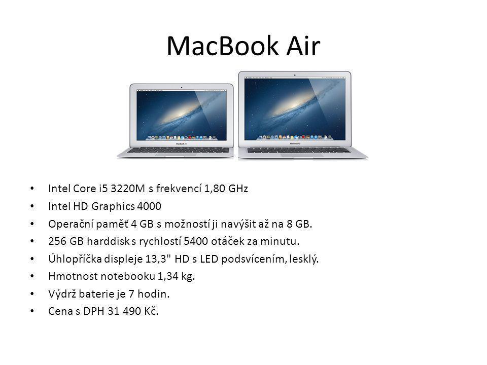 MacBook Air Intel Core i5 3220M s frekvencí 1,80 GHz Intel HD Graphics 4000 Operační paměť 4 GB s možností ji navýšit až na 8 GB. 256 GB harddisk s ry