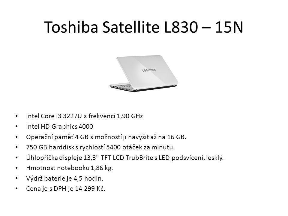 Toshiba Satellite L830 – 15N Intel Core i3 3227U s frekvencí 1,90 GHz Intel HD Graphics 4000 Operační paměť 4 GB s možností ji navýšit až na 16 GB. 75