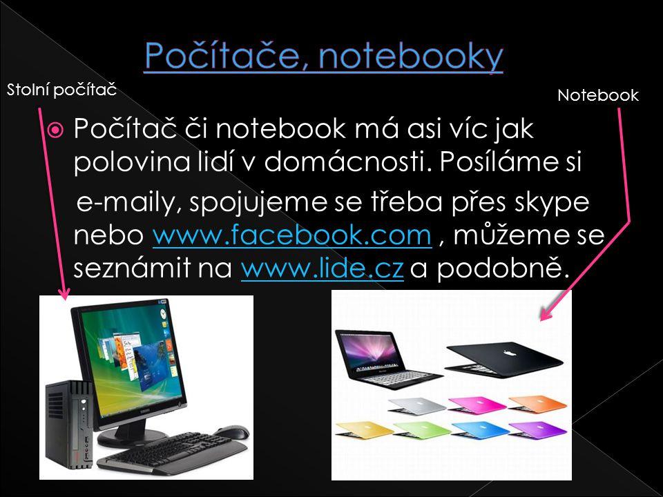  Počítač či notebook má asi víc jak polovina lidí v domácnosti. Posíláme si e-maily, spojujeme se třeba přes skype nebo www.facebook.com, můžeme se s
