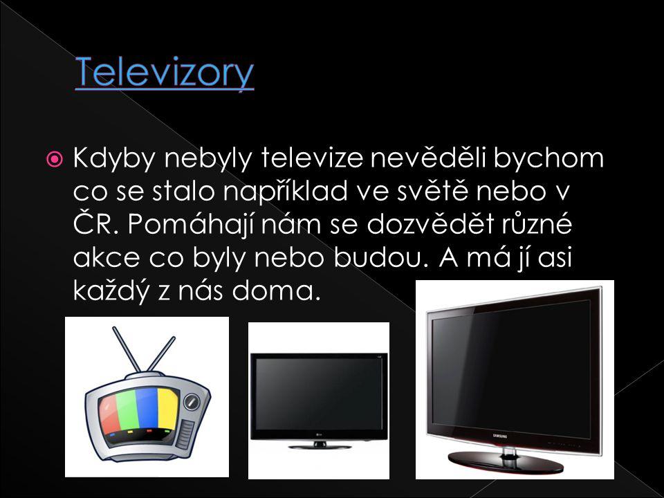  Kdyby nebyly televize nevěděli bychom co se stalo například ve světě nebo v ČR. Pomáhají nám se dozvědět různé akce co byly nebo budou. A má jí asi