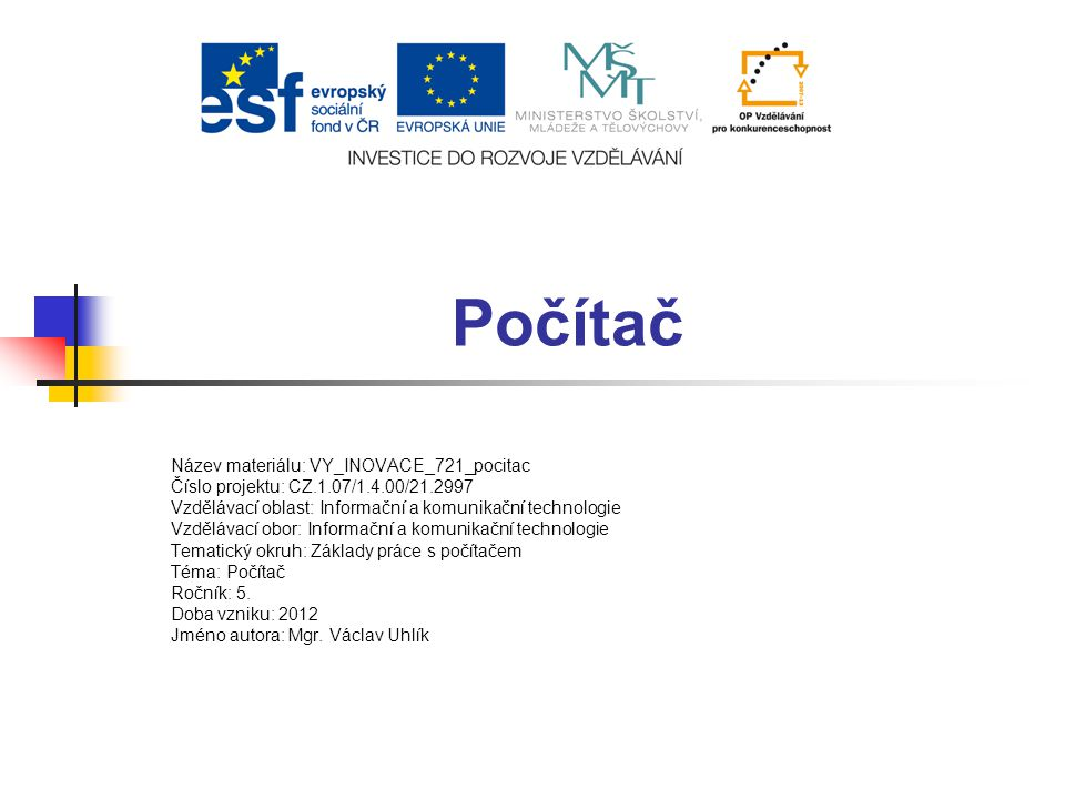 Počítač Název materiálu: VY_INOVACE_721_pocitac Číslo projektu: CZ.1.07/1.4.00/21.2997 Vzdělávací oblast: Informační a komunikační technologie Vzděláv