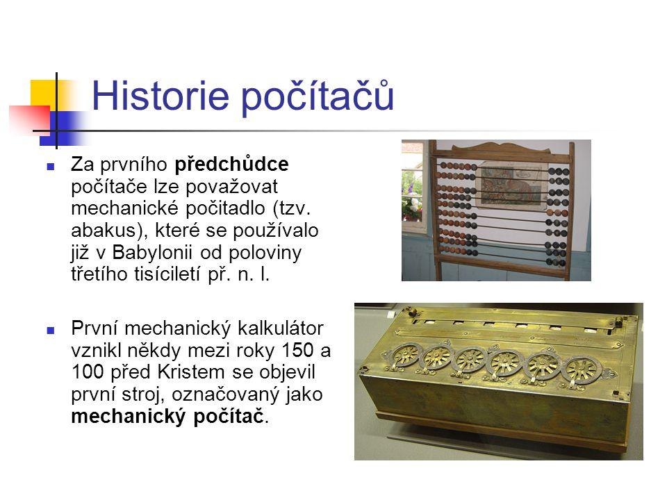 Historie počítačů Za prvního předchůdce počítače lze považovat mechanické počitadlo (tzv. abakus), které se používalo již v Babylonii od poloviny třet