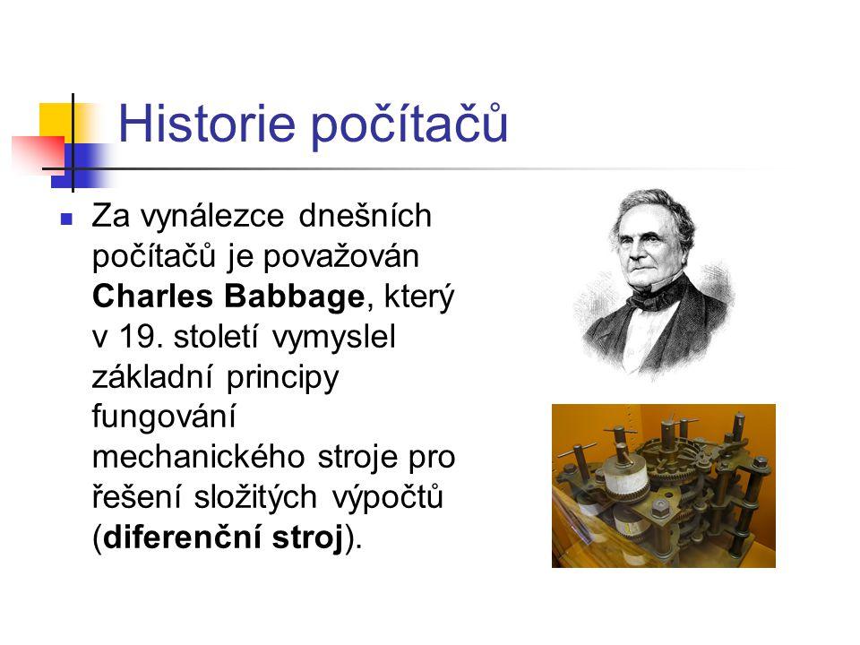 Historie počítačů Za vynálezce dnešních počítačů je považován Charles Babbage, který v 19. století vymyslel základní principy fungování mechanického s