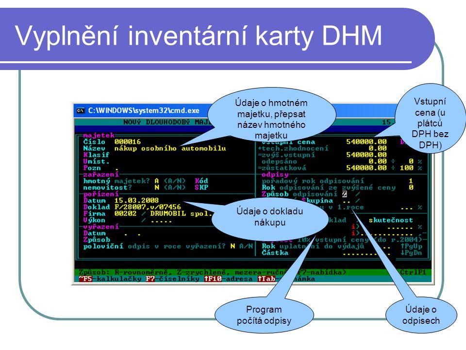 Vyplnění inventární karty DHM Údaje o hmotném majetku, přepsat název hmotného majetku Program počítá odpisy Vstupní cena (u plátců DPH bez DPH) Údaje o dokladu nákupu Údaje o odpisech