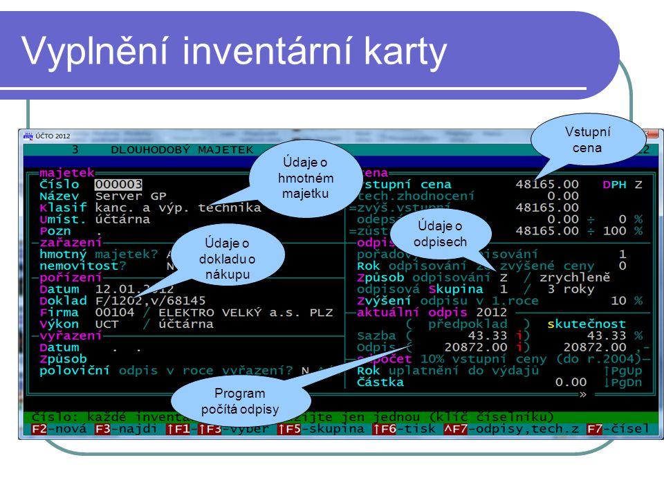 Vyplnění inventární karty Údaje o hmotném majetku Údaje o dokladu o nákupu Program počítá odpisy Vstupní cena Údaje o odpisech