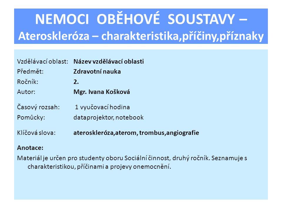 NEMOCI OBĚHOVÉ SOUSTAVY – Ateroskleróza – charakteristika,příčiny,příznaky Vzdělávací oblast:Název vzdělávací oblasti Předmět:Zdravotní nauka Ročník:2