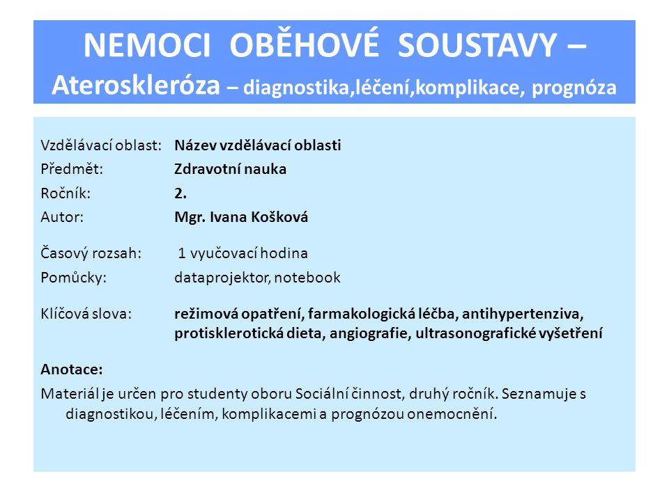 NEMOCI OBĚHOVÉ SOUSTAVY – Ateroskleróza – diagnostika,léčení,komplikace, prognóza Vzdělávací oblast:Název vzdělávací oblasti Předmět:Zdravotní nauka Ročník:2.