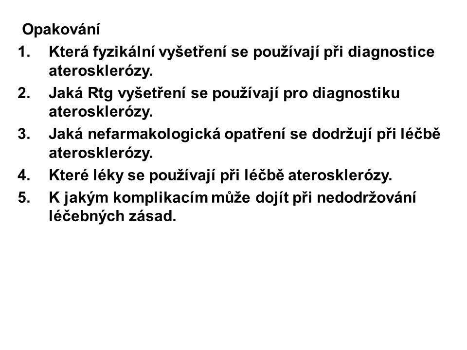 Opakování 1.Která fyzikální vyšetření se používají při diagnostice aterosklerózy. 2.Jaká Rtg vyšetření se používají pro diagnostiku aterosklerózy. 3.J