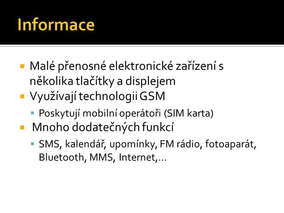  Malé přenosné elektronické zařízení s několika tlačítky a displejem  Využívají technologii GSM  Poskytují mobilní operátoři (SIM karta)  Mnoho dodatečných funkcí  SMS, kalendář, upomínky, FM rádio, fotoaparát, Bluetooth, MMS, Internet,…