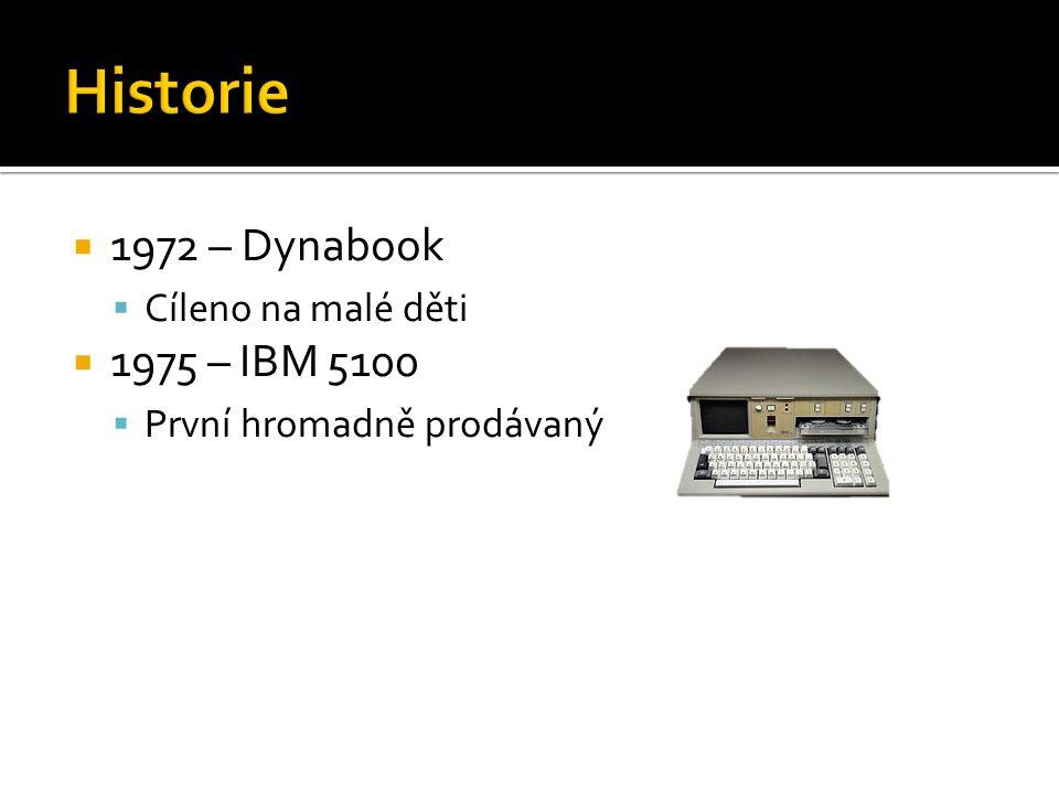 1972 – Dynabook  Cíleno na malé děti  1975 – IBM 5100  První hromadně prodávaný