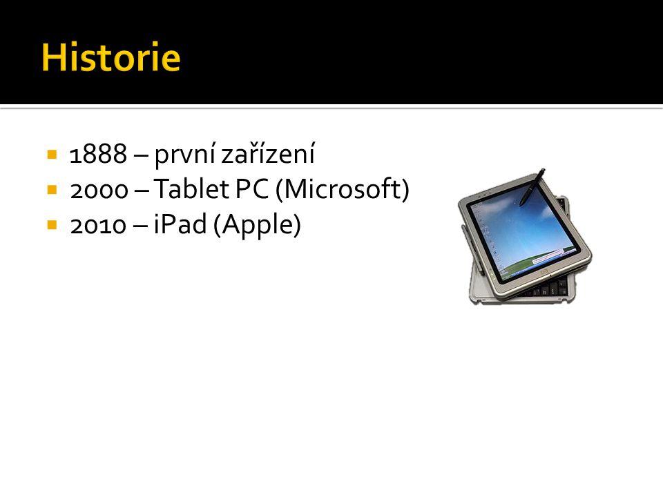  1888 – první zařízení  2000 – Tablet PC (Microsoft)  2010 – iPad (Apple)