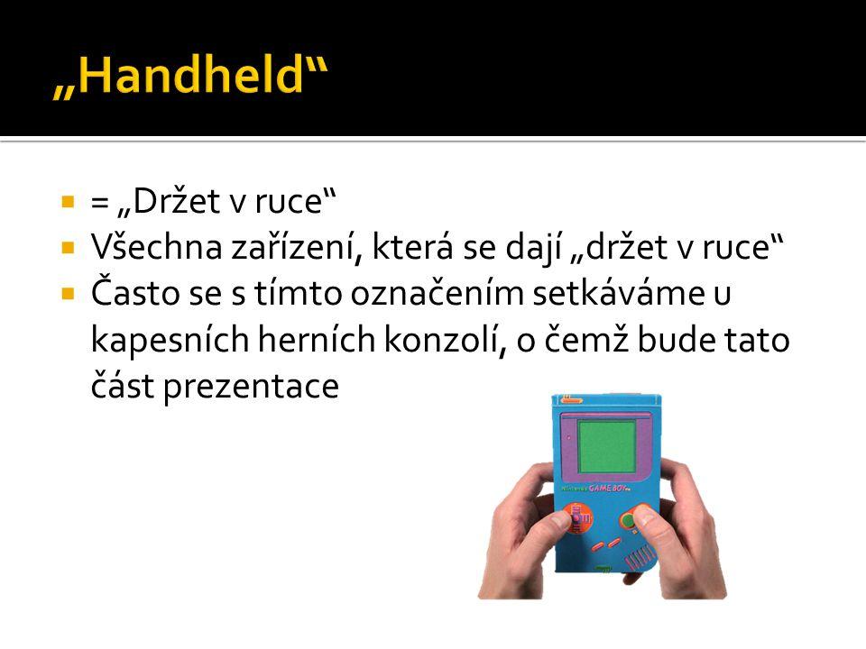 """ = """"Držet v ruce  Všechna zařízení, která se dají """"držet v ruce  Často se s tímto označením setkáváme u kapesních herních konzolí, o čemž bude tato část prezentace"""