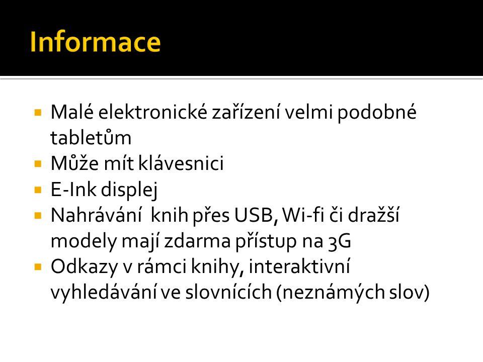  Malé elektronické zařízení velmi podobné tabletům  Může mít klávesnici  E-Ink displej  Nahrávání knih přes USB, Wi-fi či dražší modely mají zdarma přístup na 3G  Odkazy v rámci knihy, interaktivní vyhledávání ve slovnících (neznámých slov)