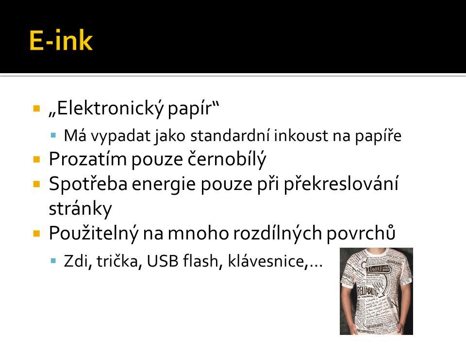 """ """"Elektronický papír  Má vypadat jako standardní inkoust na papíře  Prozatím pouze černobílý  Spotřeba energie pouze při překreslování stránky  Použitelný na mnoho rozdílných povrchů  Zdi, trička, USB flash, klávesnice,…"""