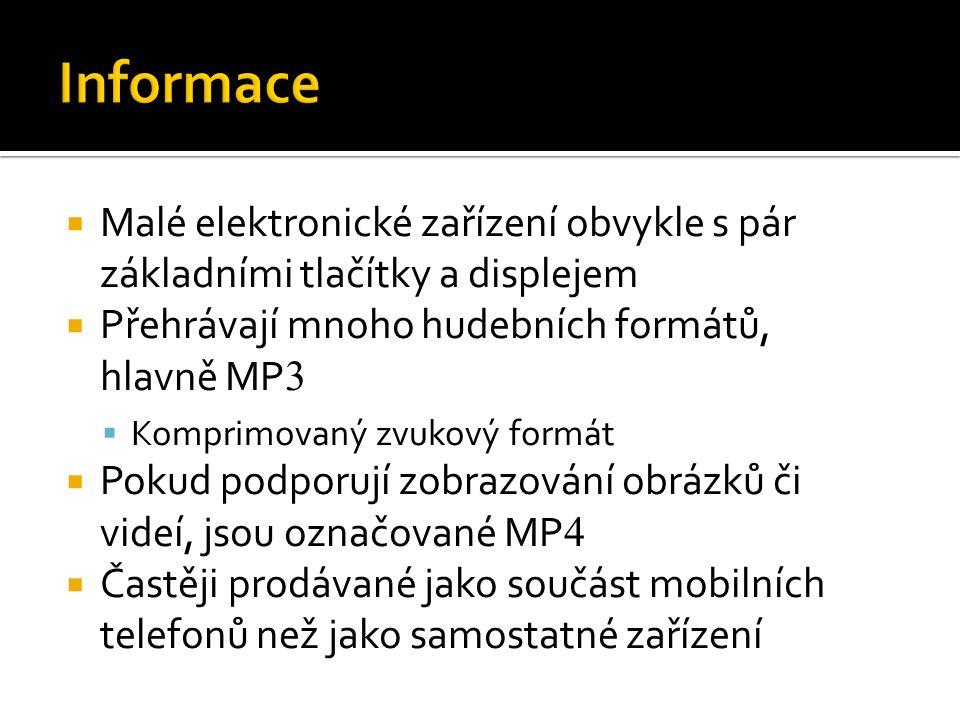  Malé elektronické zařízení obvykle s pár základními tlačítky a displejem  Přehrávají mnoho hudebních formátů, hlavně MP 3  Komprimovaný zvukový formát  Pokud podporují zobrazování obrázků či videí, jsou označované MP 4  Častěji prodávané jako součást mobilních telefonů než jako samostatné zařízení