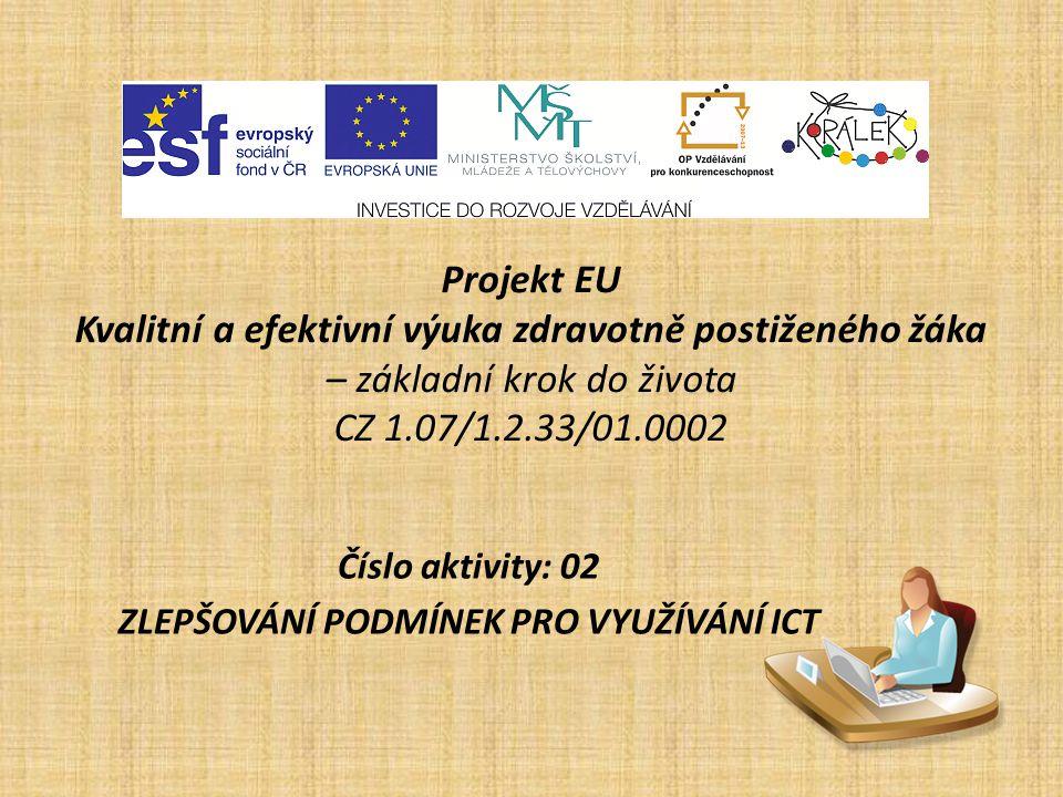 Projekt EU Kvalitní a efektivní výuka zdravotně postiženého žáka – základní krok do života CZ 1.07/1.2.33/01.0002 Číslo aktivity: 02 ZLEPŠOVÁNÍ PODMÍN