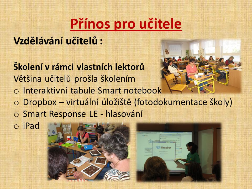 Přínos pro učitele Vzdělávání učitelů : Školení v rámci vlastních lektorů Většina učitelů prošla školením o Interaktivní tabule Smart notebook o Dropb
