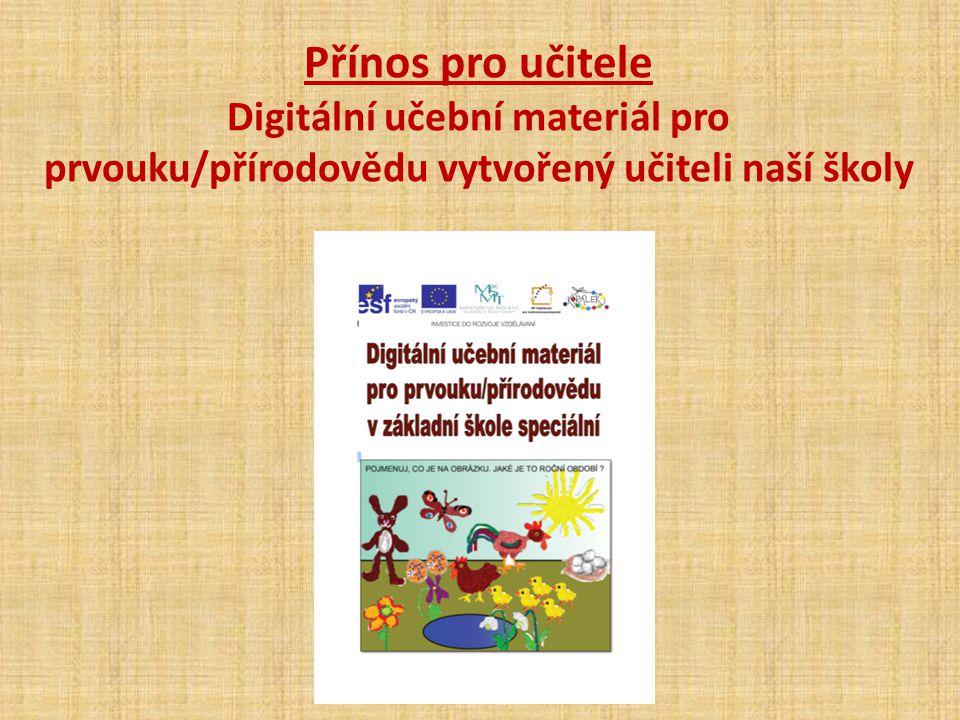 Přínos pro učitele Digitální učební materiál pro prvouku/přírodovědu vytvořený učiteli naší školy