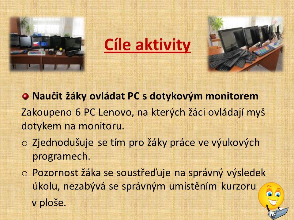 Cíle aktivity Naučit žáky ovládat PC s dotykovým monitorem Zakoupeno 6 PC Lenovo, na kterých žáci ovládají myš dotykem na monitoru. o Zjednodušuje se