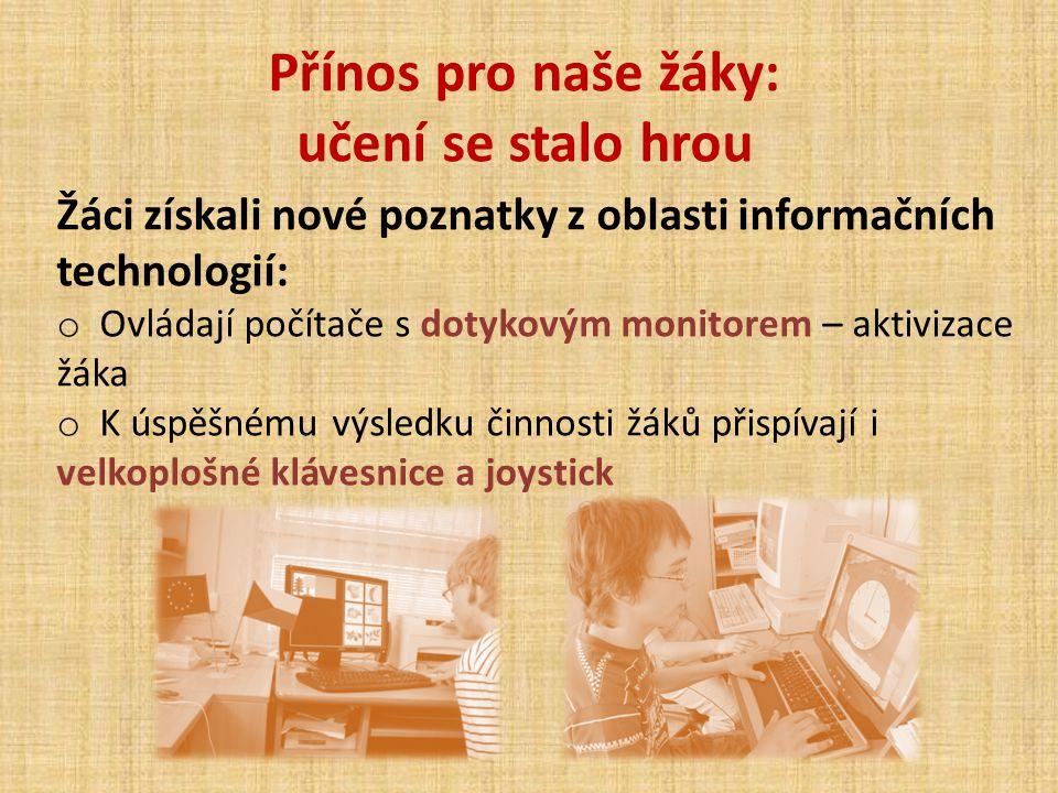 Žáci získali nové poznatky z oblasti informačních technologií: o Ovládají počítače s dotykovým monitorem – aktivizace žáka o K úspěšnému výsledku činn