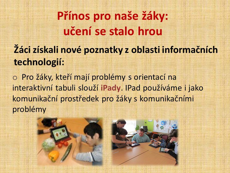 o Pro žáky, kteří mají problémy s orientací na interaktivní tabuli slouží iPady. IPad používáme i jako komunikační prostředek pro žáky s komunikačními