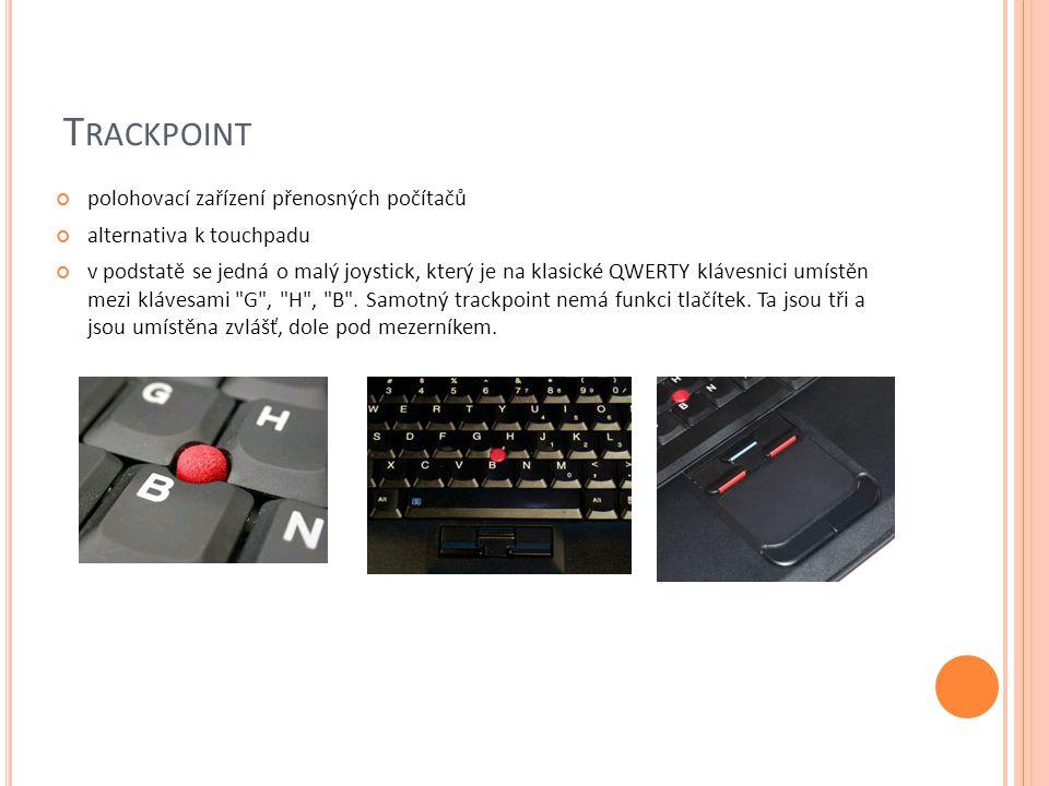T RACKPOINT polohovací zařízení přenosných počítačů alternativa k touchpadu v podstatě se jedná o malý joystick, který je na klasické QWERTY klávesnic