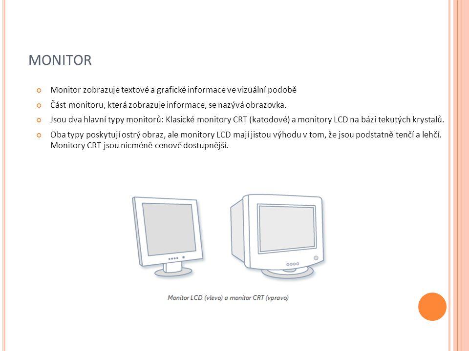 MONITOR Monitor zobrazuje textové a grafické informace ve vizuální podobě Část monitoru, která zobrazuje informace, se nazývá obrazovka. Jsou dva hlav