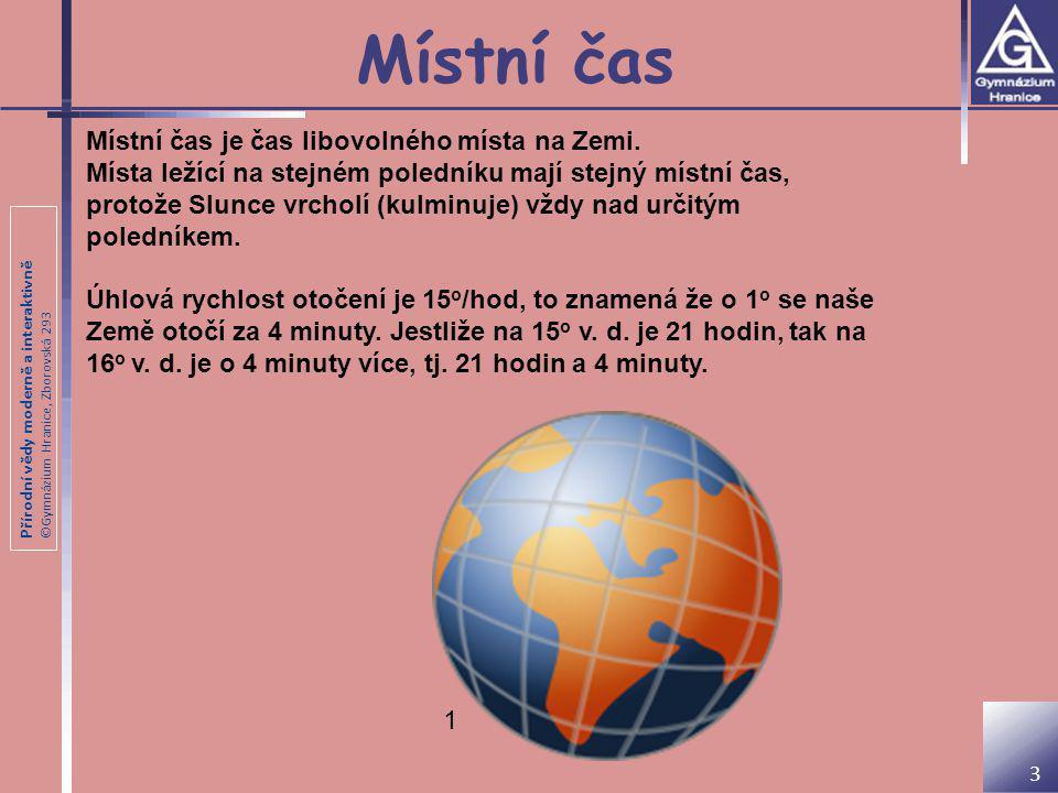Přírodní vědy moderně a interaktivně ©Gymnázium Hranice, Zborovská 293 Místní čas Místní čas je čas libovolného místa na Zemi. Místa ležící na stejném