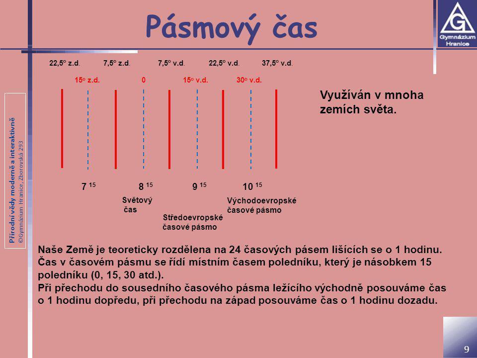 Přírodní vědy moderně a interaktivně ©Gymnázium Hranice, Zborovská 293 Pásmový čas 9 7,5 o v.d.22,5 o v.d.37,5 o v.d.7,5 o z.d. 22,5 o z.d. 15 o v.d.3