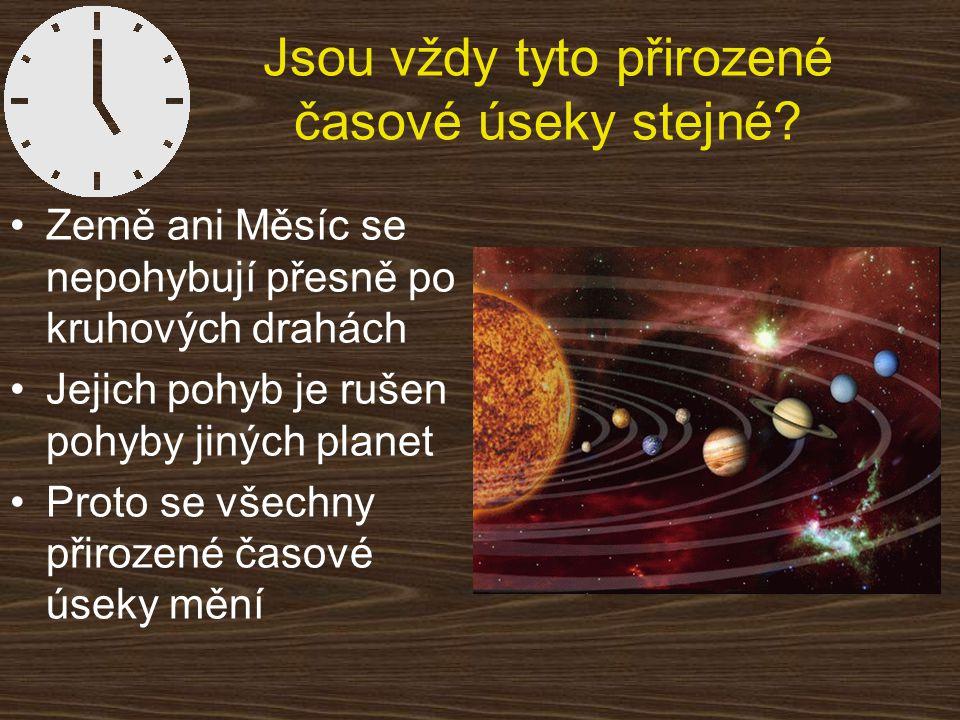 Jsou vždy tyto přirozené časové úseky stejné? Země ani Měsíc se nepohybují přesně po kruhových drahách Jejich pohyb je rušen pohyby jiných planet Prot