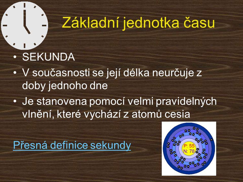 Další jednotky času jednotkaznačkapřevody dend1 d = 24 h hodinah1 h = 60 min = 3 600 s minutamin1 min = 60 s 1 min = 1/60 h milisekundams1 ms = 0,001 s