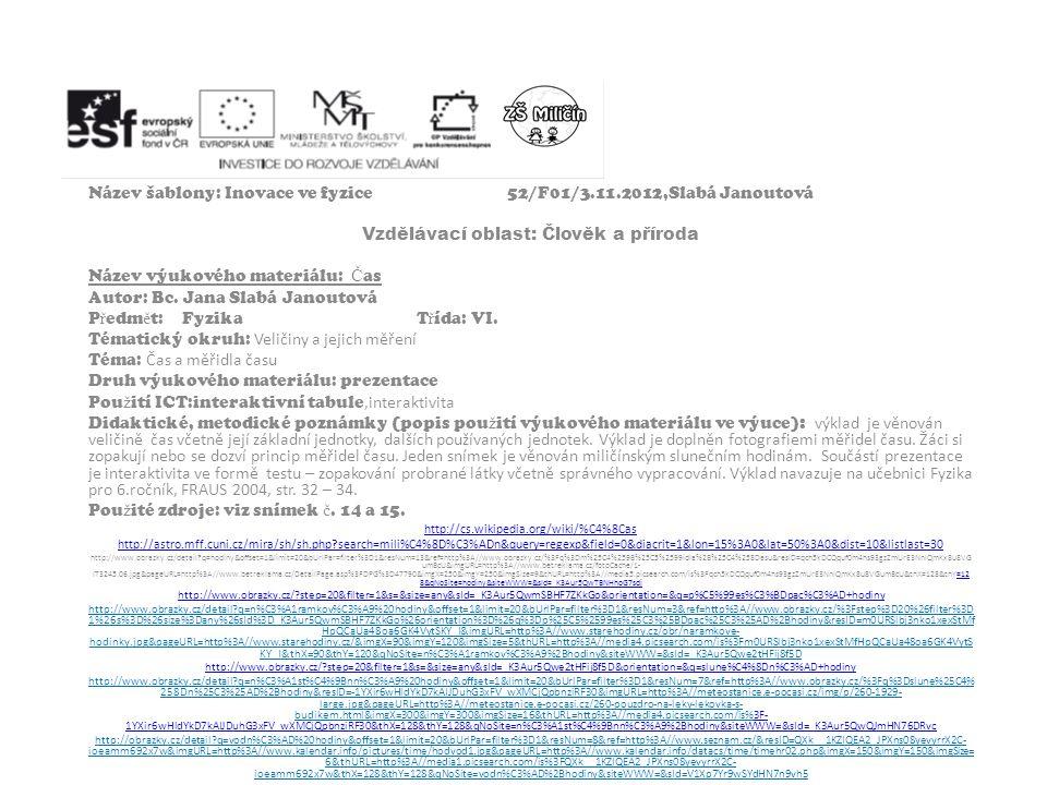 Název šablony: Inovace ve fyzice52/F01/3.11.2012,Slabá Janoutová Vzdělávací oblast: Člověk a příroda Název výukového materiálu: Č as Autor: Bc. Jana S