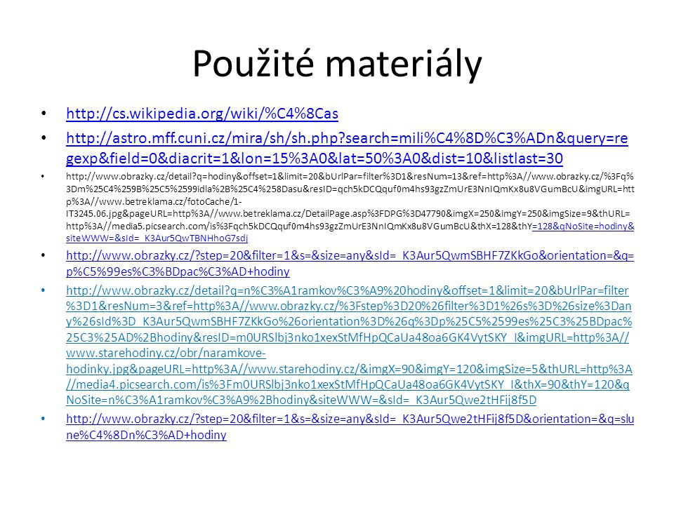 Použité materiály http://cs.wikipedia.org/wiki/%C4%8Cas http://astro.mff.cuni.cz/mira/sh/sh.php?search=mili%C4%8D%C3%ADn&query=re gexp&field=0&diacrit