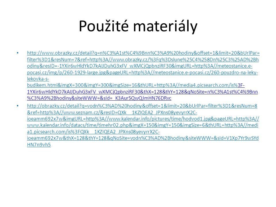 Použité materiály http://www.obrazky.cz/detail?q=n%C3%A1st%C4%9Bnn%C3%A9%20hodiny&offset=1&limit=20&bUrlPar= filter%3D1&resNum=7&ref=http%3A//www.obra