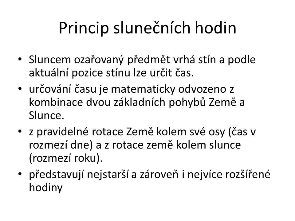 Princip slunečních hodin Sluncem ozařovaný předmět vrhá stín a podle aktuální pozice stínu lze určit čas.