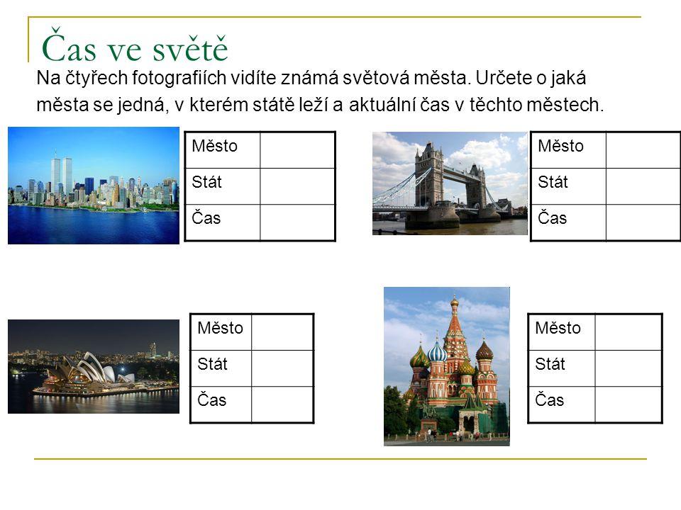 Čas ve světě Na čtyřech fotografiích vidíte známá světová města. Určete o jaká města se jedná, v kterém státě leží a aktuální čas v těchto městech. Mě
