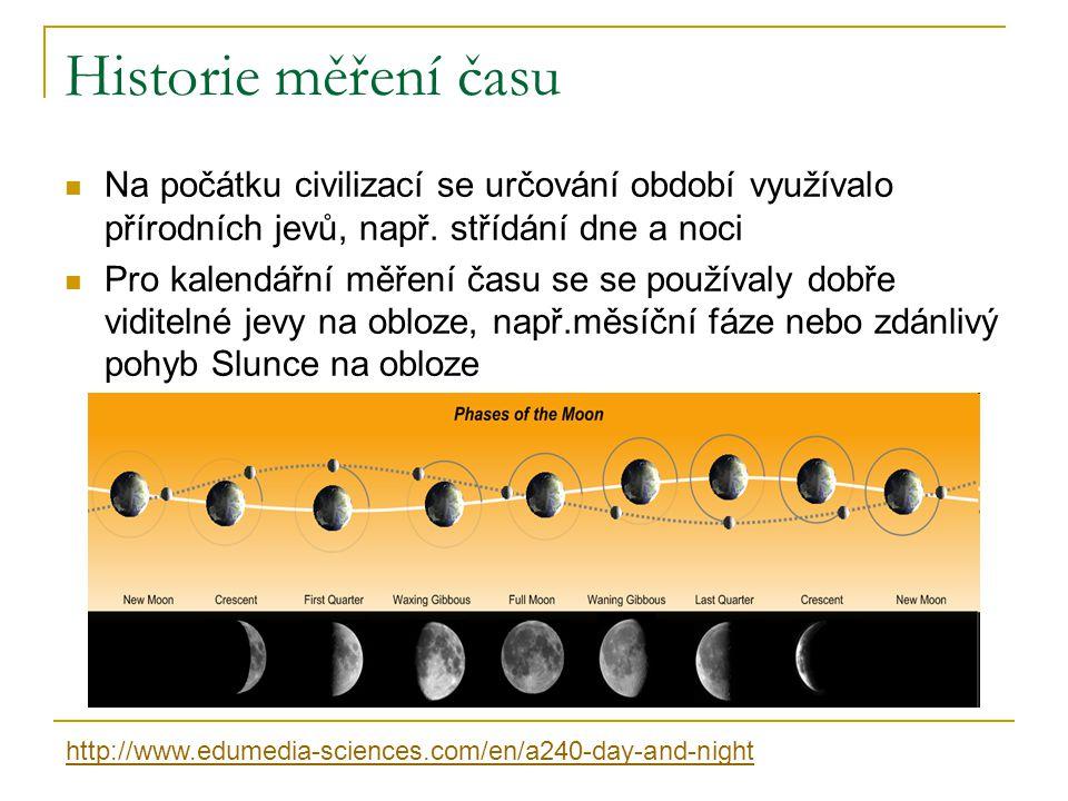 Historie měření času Na počátku civilizací se určování období využívalo přírodních jevů, např. střídání dne a noci Pro kalendářní měření času se se po