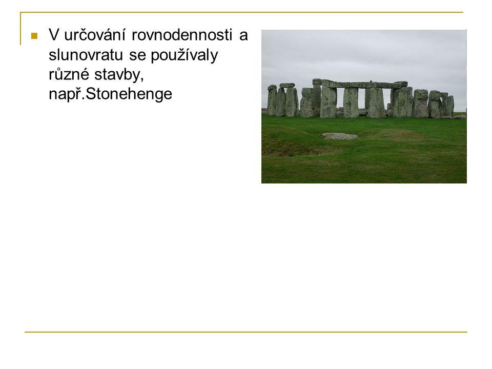 V určování rovnodennosti a slunovratu se používaly různé stavby, např.Stonehenge