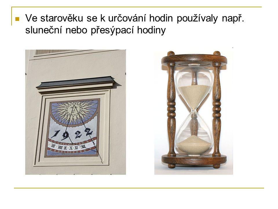 Ve starověku se k určování hodin používaly např. sluneční nebo přesýpací hodiny